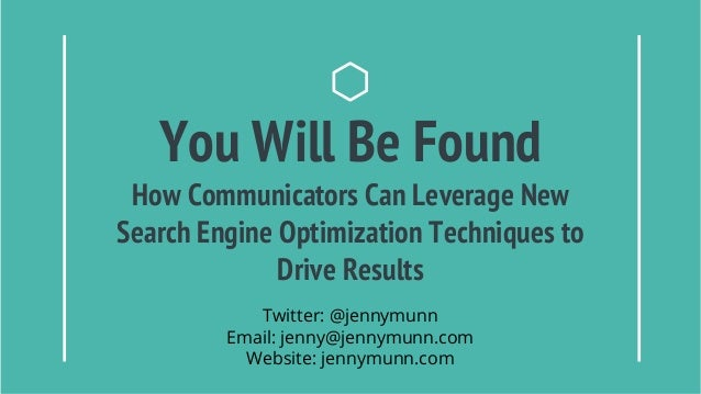 You Will Be Found How Communicators Can Leverage New Search Engine Optimization Techniques to Drive Results Twitter: @jenn...