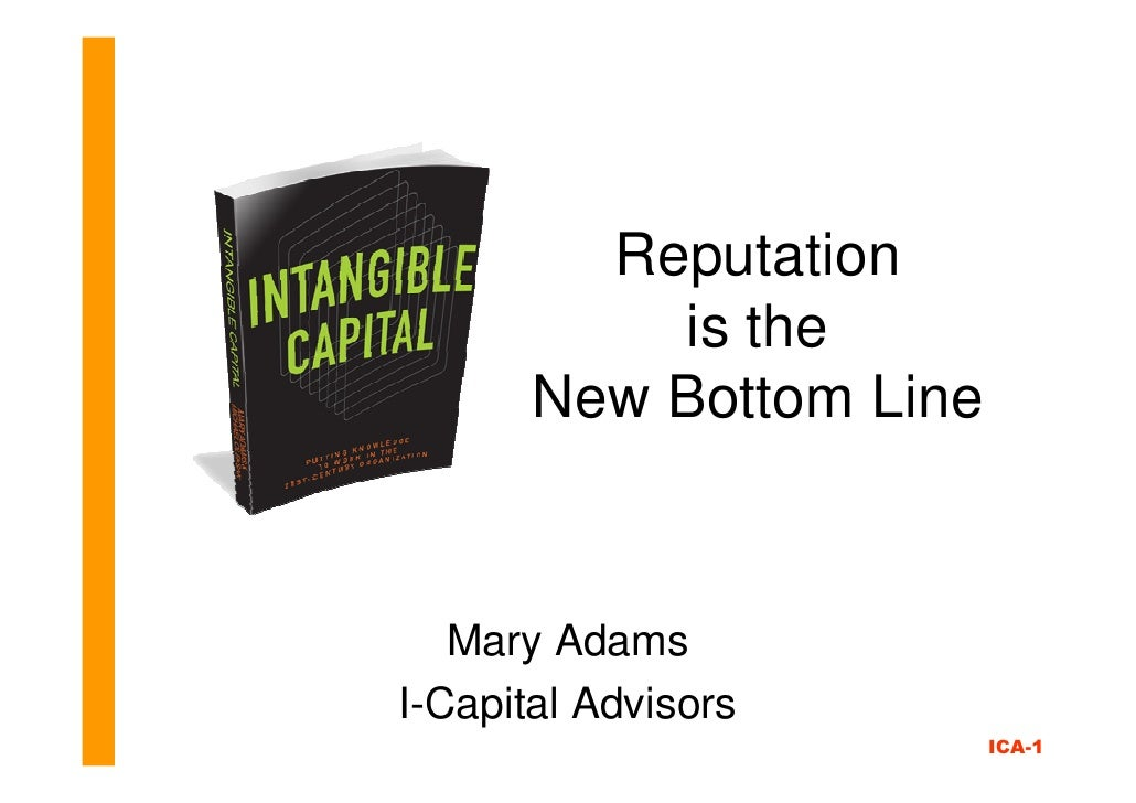 Reputation            is the        New Bottom Line       Mary Adams I-Capital Advisors                          ICA-1