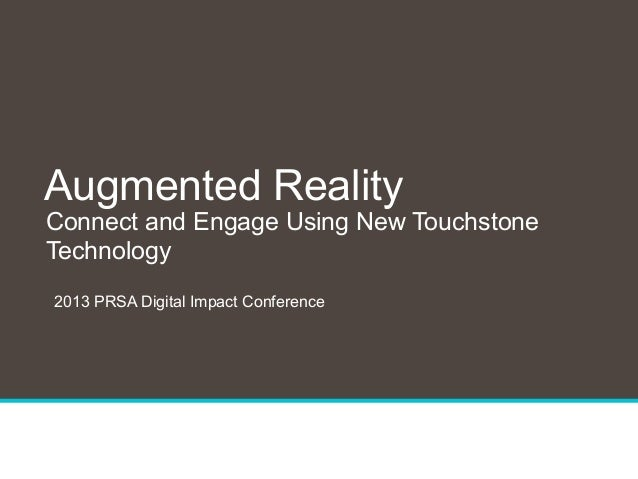 1 Connect and Engage Using New Touchstone Technology Augmented Reality 2013 PRSA Digital Impact Conference
