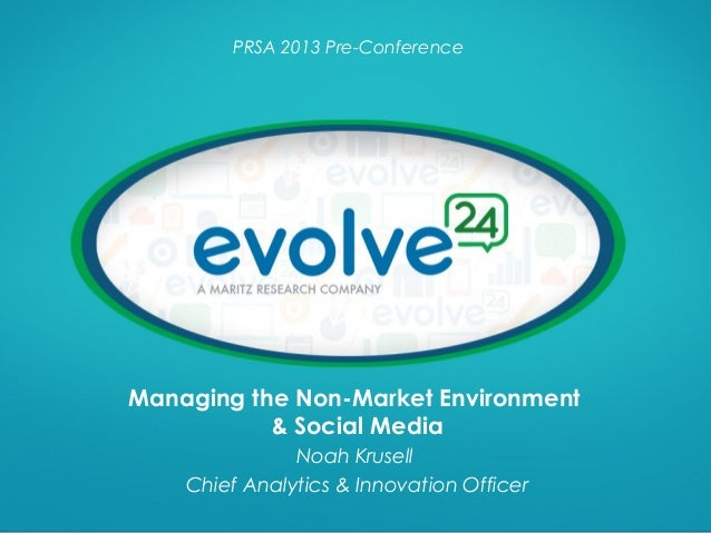 PRSA 2013 Pre-Conference  Managing the Non-Market Environment & Social Media Noah Krusell Chief Analytics & Innovation Off...