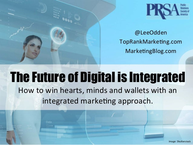 The Future of Digital is Integrated - Lee Odden at PRSAICON 2014