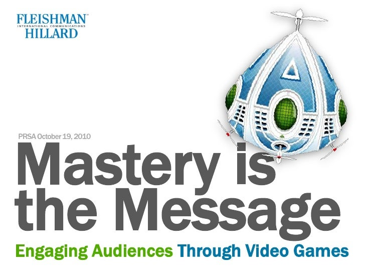 PRSA October 19, 2010 <br />Mastery is<br />the Message<br />Engaging Audiences Through Video Games<br />
