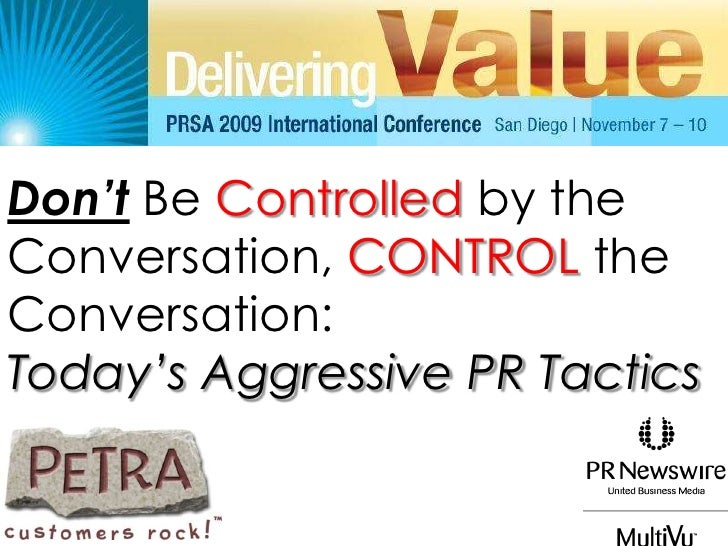 Don'tBe Controlled by the Conversation, CONTROL the Conversation: <br />Today's Aggressive PR Tactics<br />