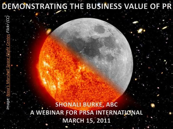 DEMONSTRATING THE BUSINESS VALUE OF PR<br />Image: Nasa's Marshall Space Flight Center, Flickr (CC)<br />SHONALI BURKE, AB...