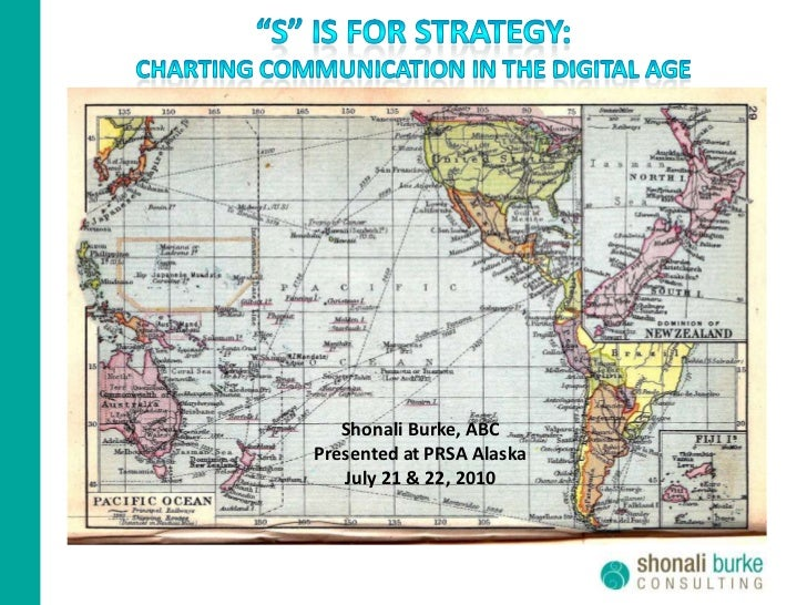 """""""S"""" is for strategy:<br />CHARTING Communication in the digital age<br />Shonali Burke, ABC<br />Presented at PRSA Alaska<..."""