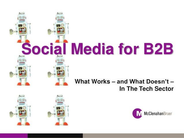 Social Media for B2B What Works – and What Doesn't – In The Tech Sector