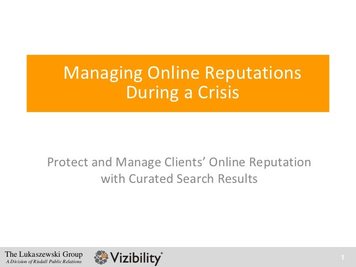 Managing Online Reputations                                  During a Crisis                    Protect and Manage Clients...