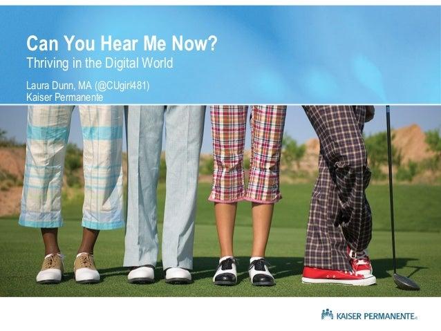 Can You Hear Me Now? Thriving in the Digital World Laura Dunn, MA (@CUgirl481) Kaiser Permanente