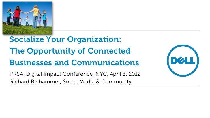 Socialize Your Organization:The Opportunity of ConnectedBusinesses and CommunicationsPRSA, Digital Impact Conference, NYC,...