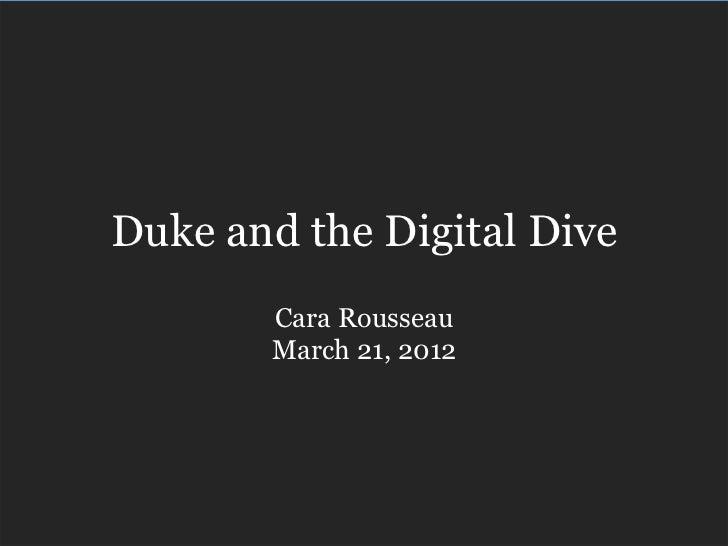 Duke and the Digital Dive       Cara Rousseau       March 21, 2012