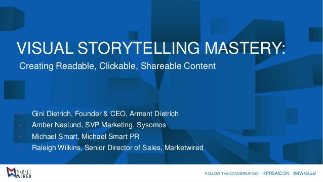 VISUAL STORYTELLING MASTERY:  Creating Readable, Clickable, Shareable Content  •Gini Dietrich, Founder & CEO, Arment Dietr...