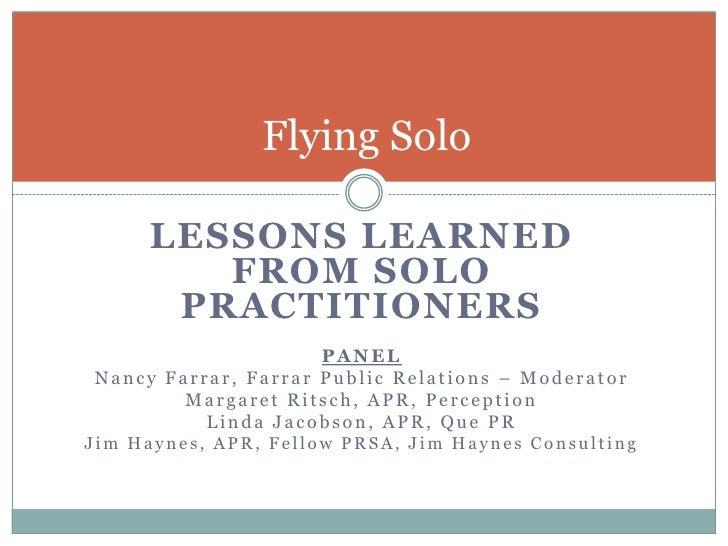 Flying Solo      LESSONS LEARNED         FROM SOLO       PRACTITIONERS                     PANELNancy Farrar, Farrar Publi...