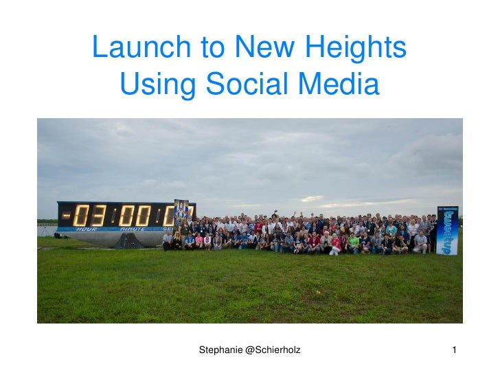 Launch to New Heights  Using Social Media       Stephanie @Schierholz   1