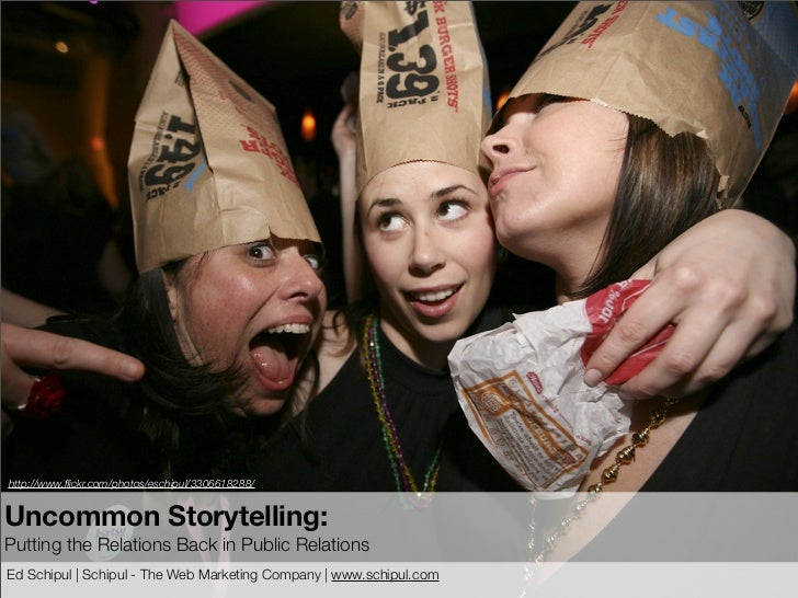 http://www.flickr.com/photos/eschipul/3306618288/   Uncommon Storytelling: Putting the Relations Back in Public Relations E...
