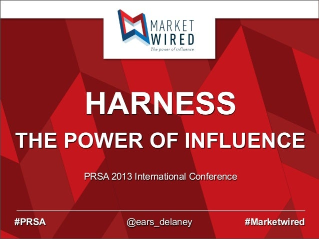 HARNESS THE POWER OF INFLUENCE PRSA 2013 International Conference  #PRSA  @ears_delaney  #Marketwired