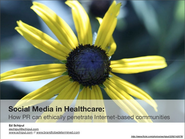 Social Media in Healthcare: How PR can ethically penetrate Internet-based communities Ed Schipul eschipul@schipul.com www....