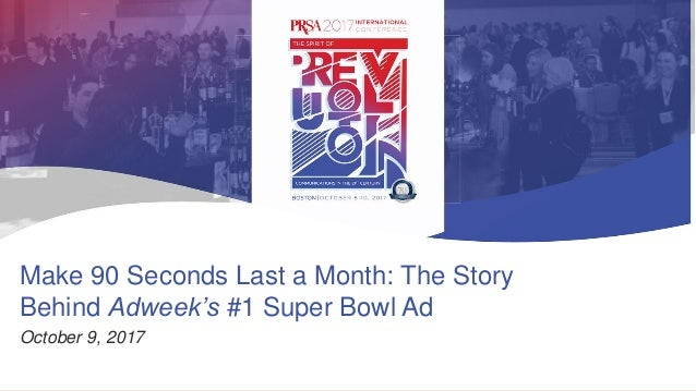 @sradick Make 90 Seconds Last a Month: The Story Behind Adweek's #1 Super Bowl Ad October 9, 2017
