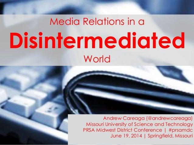 Media Relations in a Disintermediated World Andrew Careaga (@andrewcareaga) Missouri University of Science and Technology ...