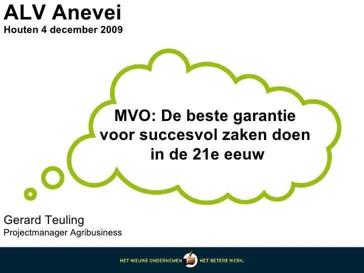 ALV Anevei Houten 4 december 2009  MVO: De beste garantie  voor succesvol zaken doen  in de 21e eeuw Gerard Teuling Projec...