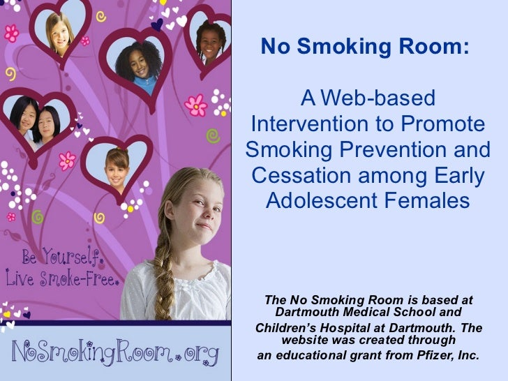 No Smoking Room:     A Web-basedIntervention to PromoteSmoking Prevention andCessation among Early  Adolescent Females The...