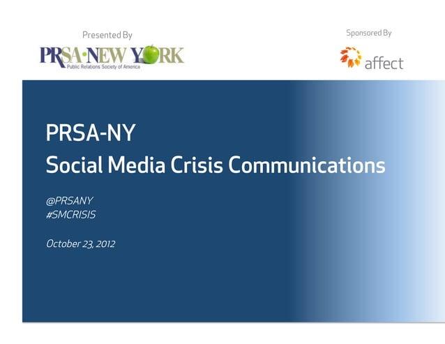 Presented By          Sponsored ByPRSA-NYSocial Media Crisis Communications@PRSANY#SMCRISISOctober 23, 2012