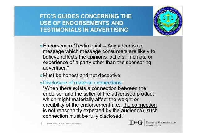 FTC'S GUIDES CONCERNING THEUSE OF ENDORSEMENTS ANDTESTIMONIALS IN ADVERTISING»Endorsement/Testimonial = Any advertising me...