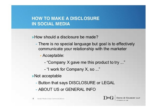 HOW TO MAKE A DISCLOSUREIN SOCIAL MEDIA»How should a disclosure be made?    - There is no special language but goal is to ...