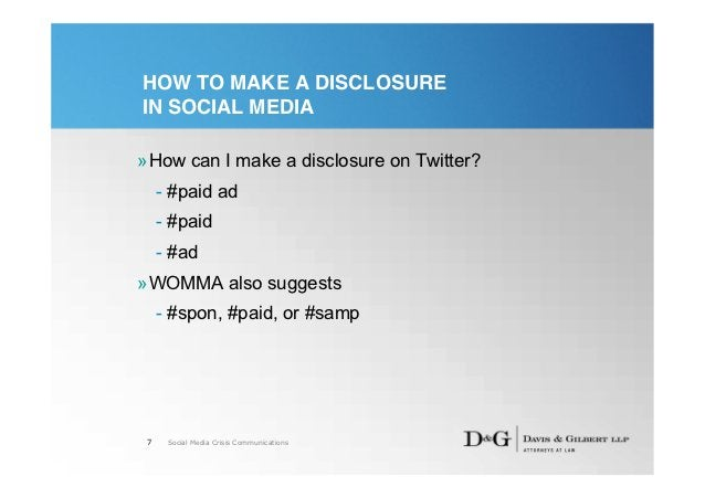 HOW TO MAKE A DISCLOSUREIN SOCIAL MEDIA»How can I make a disclosure on Twitter?     - #paid ad     - #paid     - #ad»WOMMA...