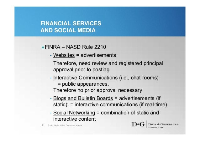 FINANCIAL SERVICESAND SOCIAL MEDIA»FINRA – NASD Rule 2210       - Websites = advertisements          Therefore, need revie...