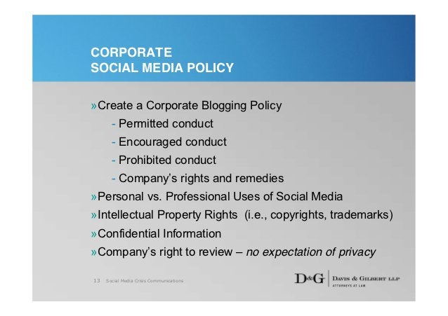 CORPORATESOCIAL MEDIA POLICY»Create a Corporate Blogging Policy       - Permitted conduct       - Encouraged conduct      ...