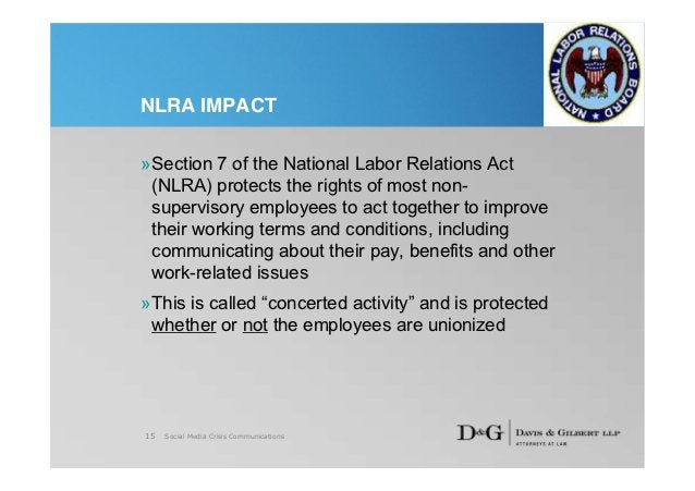 NLRA IMPACT»Section 7 of the National Labor Relations Act (NLRA) protects the rights of most non- supervisory employees to...
