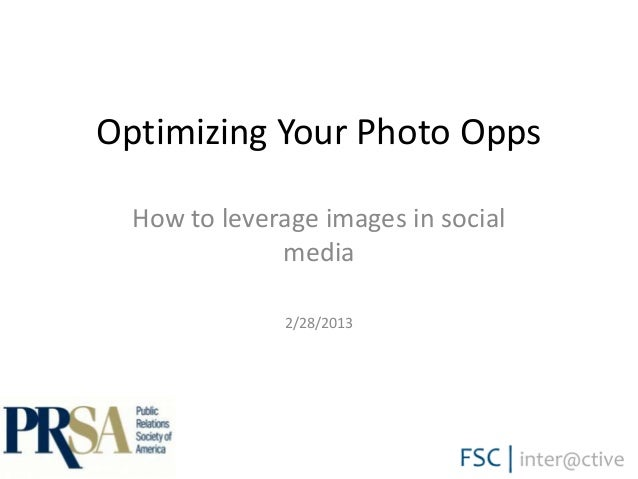 Optimizing Your Photo Opps          How to leverage images in social                      media                       2/28...