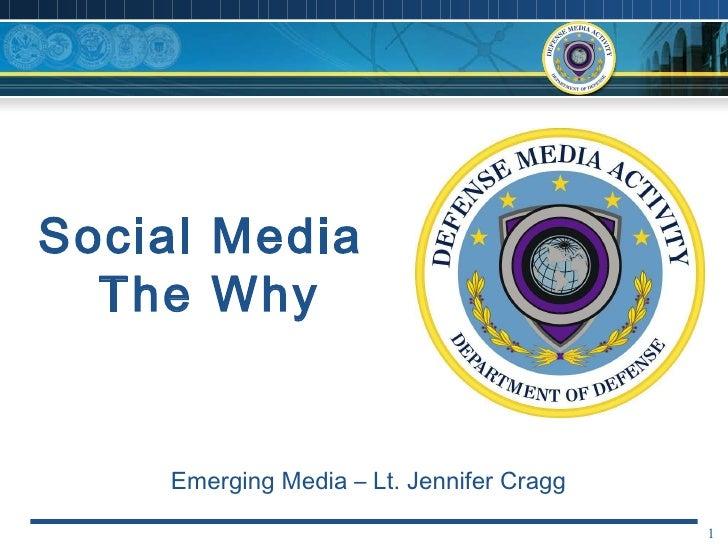 Social Media  The Why Emerging Media – Lt. Jennifer Cragg