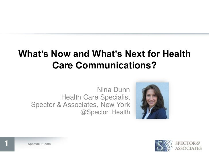 What's Now and What's Next for Health           Care Communications?                           Nina Dunn                He...