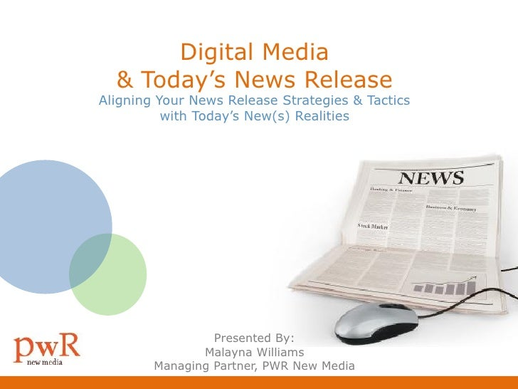 Digital Media   & Today's News Release Aligning Your News Release Strategies & Tactics           with Today's New(s) Reali...