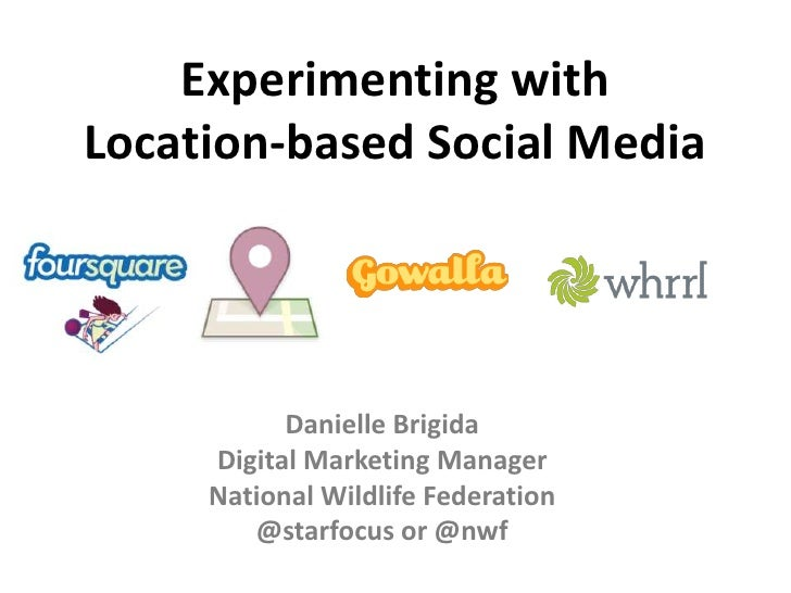 Experimenting with Location-based Social Media<br />Danielle Brigida<br />Digital Marketing Manager<br />National Wildlife...