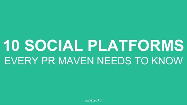 10 SOCIAL PLATFORMS EVERY PR MAVEN NEEDS TO KNOW June 2015