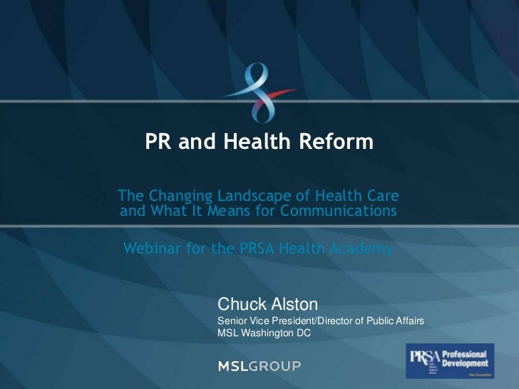 PR and Health Reform                  The Changing Landscape of Health Care                  and What It Means for Communi...