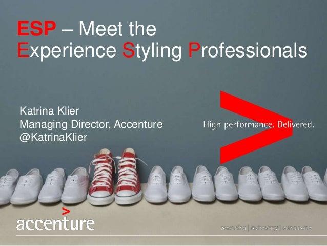 Katrina Klier Managing Director, Accenture @KatrinaKlier ESP – Meet the Experience Styling Professionals