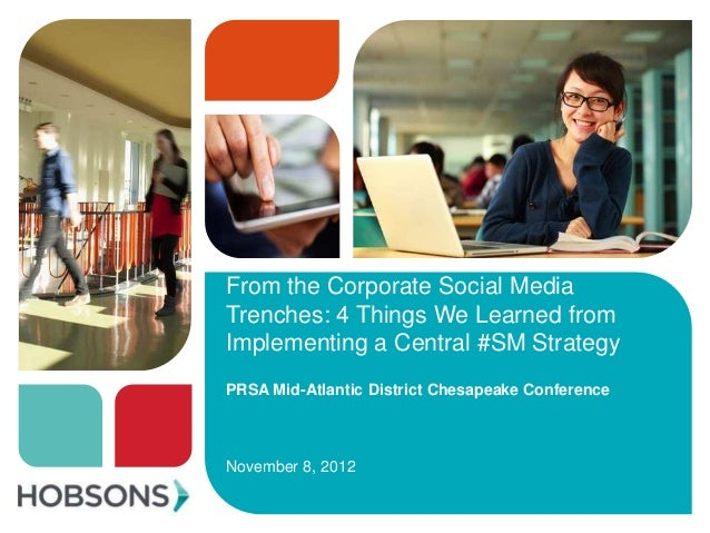 From the Corporate Social MediaTrenches: 4 Things We Learned fromImplementing a Central #SM StrategyPRSA Mid-Atlantic Dist...