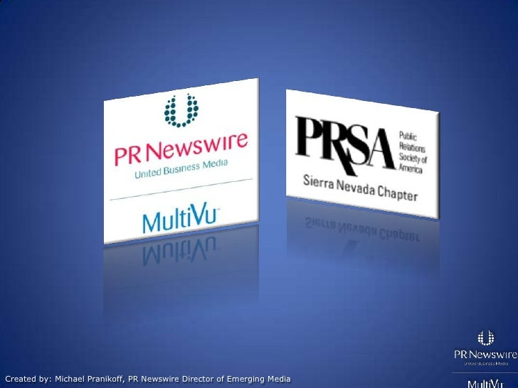 Created by: Michael Pranikoff, PR Newswire Director of Emerging Media