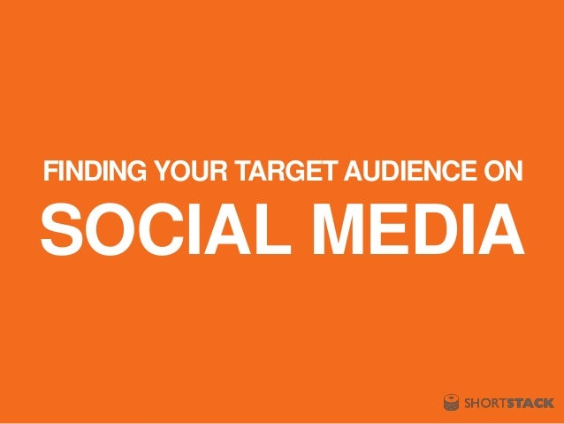 FINDING YOUR TARGET AUDIENCE ON SOCIAL MEDIA