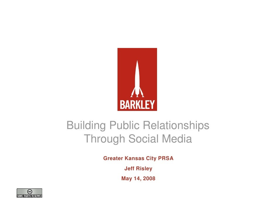 Building Public Relationships     Through Social Media        Greater Kansas City PRSA               Jeff Risley          ...