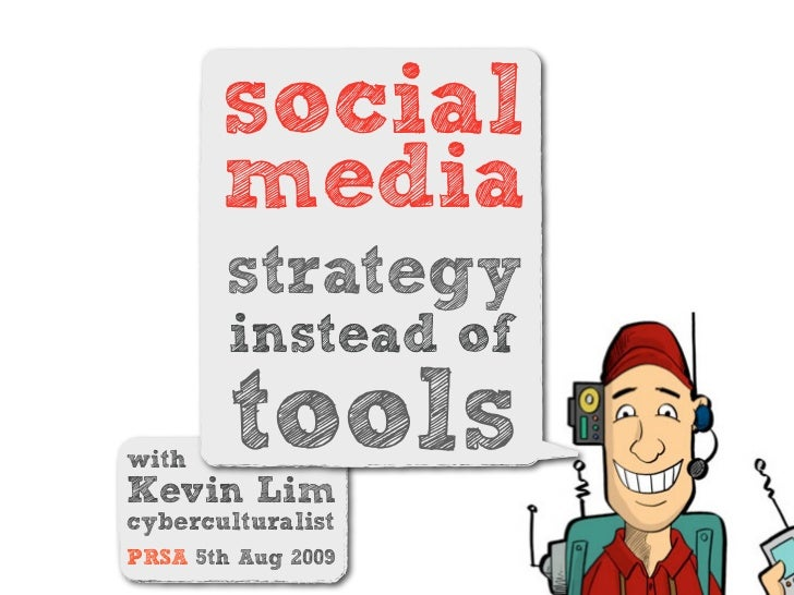 social        media         strategy         instead of  with         tools Kevin Lim cyberculturalist PRSA 5th Aug 2009