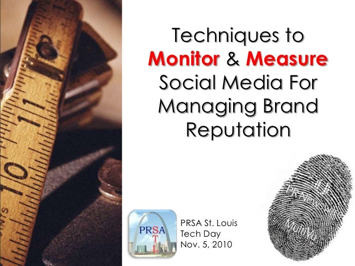 Techniques to <br />Monitor & Measure<br />Social Media For Managing Brand Reputation<br />PRSA St. Louis<br />Tech Day<br...