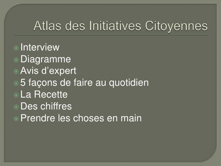 Atlas des Initiatives Citoyennes<br />Interview <br />Diagramme<br />Avis d'expert<br />5 façons de faire au quotidien <br...