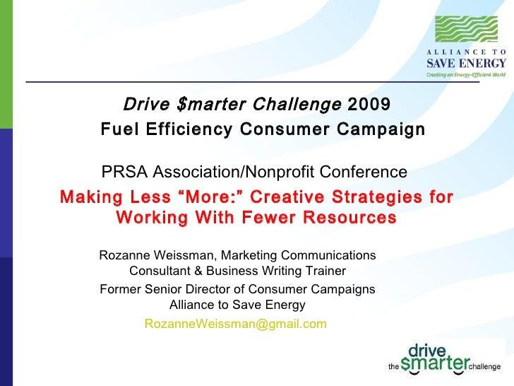 "Drive $marter Challenge  2009  Fuel Efficiency Consumer Campaign PRSA Association/Nonprofit Conference  Making Less ""More:..."