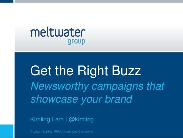 Get the Right BuzzNewsworthy campaigns thatshowcase your brandKimling Lam | @kimlingOctober 14, 2012 | PRSA International ...