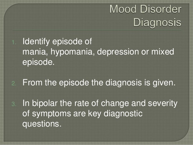 1.   Identify episode of     mania, hypomania, depression or mixed     episode.2.   From the episode the diagnosis is give...