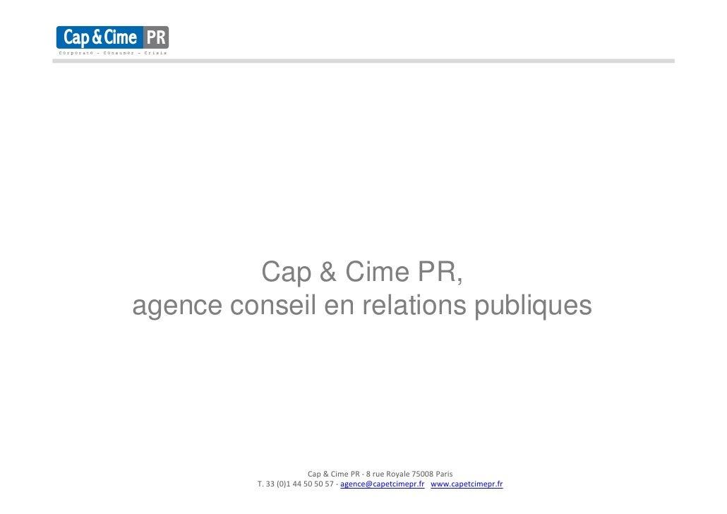Cap & Cime PR,agence conseil en relations publiques                         Cap & Cime PR - 8 rue Royale 75008 Paris      ...